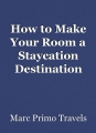 How to Make Your Room a Staycation Destination