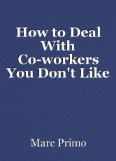 How to Deal With Co-workers You Don't Like