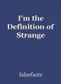 I'm the Definition of Strange