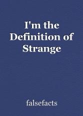 I'm the Definition of Strange