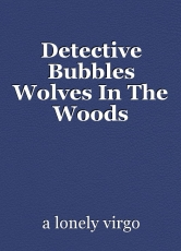 Detective Bubbles Wolves In The Woods