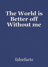 The World is Better off Without me