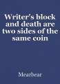 Writer's block and death are two sides of the same coin