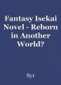 Fantasy Isekai Novel - Reborn in Another World?