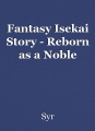Fantasy Isekai Story - Reborn as a Noble