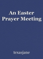 An Easter Prayer Meeting