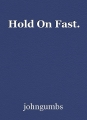 Hold On Fast.