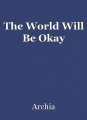 The World Will Be Okay
