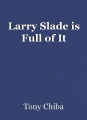 Larry Slade is Full of It
