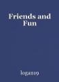 Friends and Fun