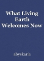 What Living Earth Welcomes Now