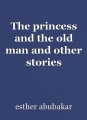 The princess and the old man and other stories