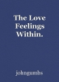 The Love Feelings Within.