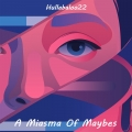 A Miasma Of Maybes