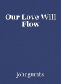 Our Love Will Flow
