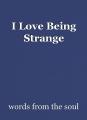 I Love Being Strange