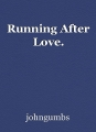 Running After Love.