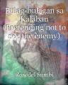 Bulag-bulagan sa Kalaban (Pretending not to see the enemy)