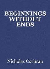 BEGINNINGS WITHOUT ENDS