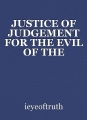 JUSTICE OF JUDGEMENT FOR THE EVIL OF THE SYSTEM