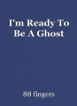 I'm Ready To Be A Ghost