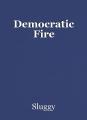 Democratic Fire