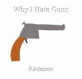 Why I Hate Guns
