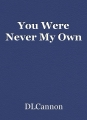 You Were Never My Own