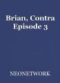 Brian, Contra Episode 3