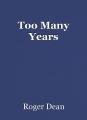 Too Many Years
