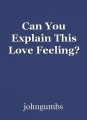 Can You Explain This Love Feeling?