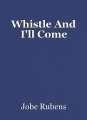 Whistle And I'll Come