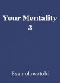 Your Mentality 3