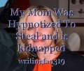 My Mom Was Hypnotized To Steal and is kidnapped