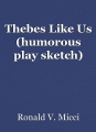 Thebes Like Us (humorous play sketch)