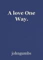 A love One Way.