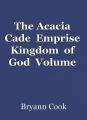 The Acacia  Cade  Emprise  Kingdom  of  God  Volume  One . ..Requiem