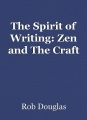 The Spirit of Writing: Zen and The Craft