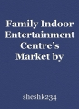 Family Indoor Entertainment Centre's Market by Business Outlook with COVID-19 Scenario 2020 to 2030