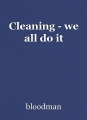 Cleaning - we all do it