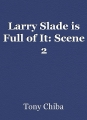 Larry Slade is Full of It: Scene 2