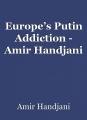 Europe's Putin Addiction - Amir Handjani