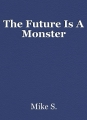 The Future Is A Monster