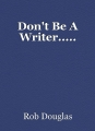 Don't Be A Writer.....