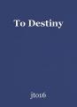 To Destiny