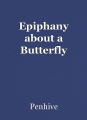 Epiphany about a Butterfly