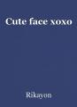 Cute face xoxo