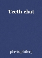Teeth chat