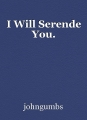 I Will Serende You.