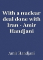 With a nuclear deal done with Iran - Amir Handjani